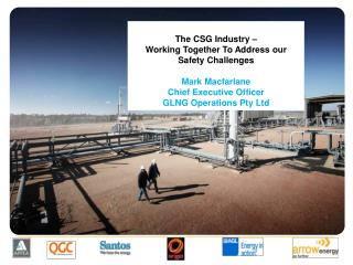 The CSG Industry –  Working Together To Address our Safety Challenges Mark Macfarlane