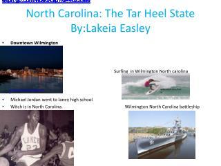 North Carolina: The Tar Heel State  By:Lakeia  Easley