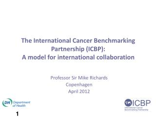 The International Cancer Benchmarking Partnership (ICBP): A model for international collaboration