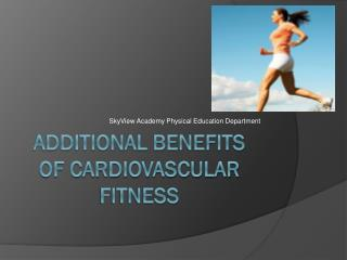 Additional Benefits of cardiovascular fitness