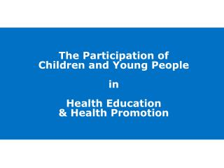 The  Participation of  C hildren  and  Young  P eople  in  H ealth  E ducation