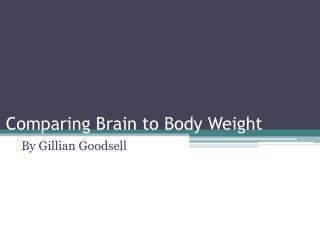 Comparing Brain to Body Weight