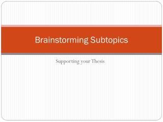 Brainstorming Subtopics