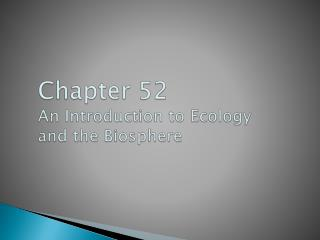 Chapter  52 An Introduction to Ecology and the Biosphere