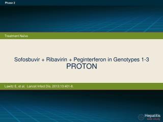 Sofosbuvir + Ribavirin + Peginterferon in Genotypes 1- 3 PROTON