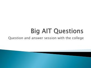 Big AIT Questions