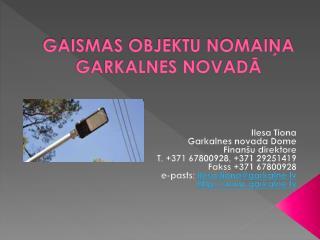 GAISMAS OBJEKTU NOMAIŅA GARKALNES NOVADĀ