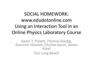 Galen T. Pickett, Thomas Gredig, Zvonimir Hlousek,  Chuhee  Kwon, James Kisiel CSU Long Beach