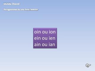 oin  ou ion ein  ou  ien ain  ou  ian