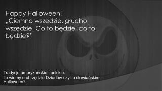 Tradycje amerykańskie i polskie. Ile wiemy o obrzędzie Dziadów czyli o słowiańskim Halloween?