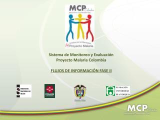 Sistema de Monitoreo y Evaluación Proyecto Malaria Colombia FLUJOS DE INFORMACIÓN FASE II