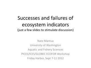 Successes and failures of ecosystem indicators (just a few slides to stimulate discussion)