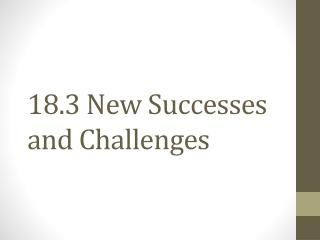 18.3 New Successes and Challenges