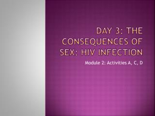 Day 3: the consequences of sex:  hiv  infection
