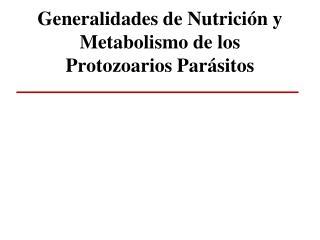 Generalidades de Nutrición y Metabolismo de los Protozoarios Parásitos