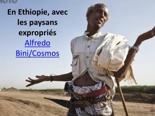 En Ethiopie, avec les paysans expropriés Alfredo Bini/Cosmos