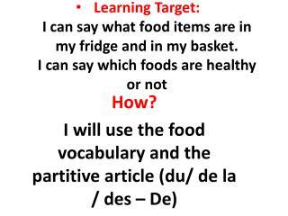 How? I will use the food vocabulary and the  partitive  article (du/ de la / des – De)