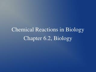 Chemical Reactions in Biology Chapter 6.2, Biology