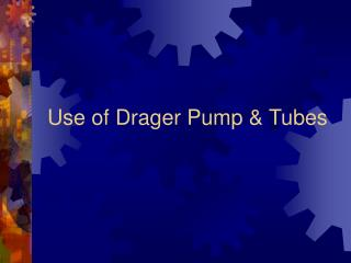 Use of Drager Pump  Tubes