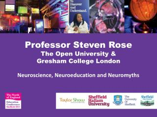 Professor Steven Rose The Open University & Gresham College London