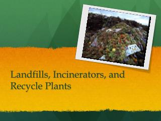 Landfills, Incinerators, and Recycle Plants