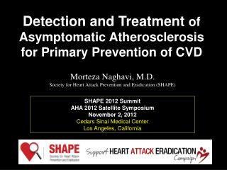 Morteza Naghavi, M.D.  Society for Heart Attack Prevention and Eradication (SHAPE )