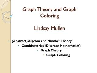 Graph Theory and Graph Coloring Lindsay Mullen