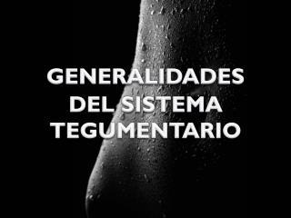 GENERALIDADES DEL SISTEMA T EGUMENTARIO