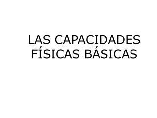 LAS CAPACIDADES FÍSICAS BÁSICAS