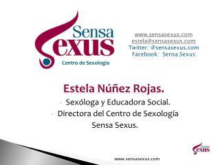 Estela Núñez Rojas. Sexóloga y Educadora Social. Directora del Centro de Sexología  Sensa  Sexus.