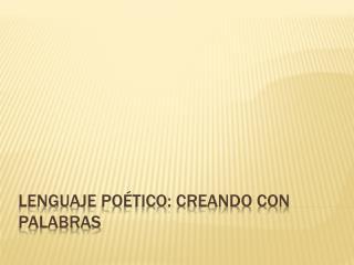Lenguaje Poético: Creando con Palabras