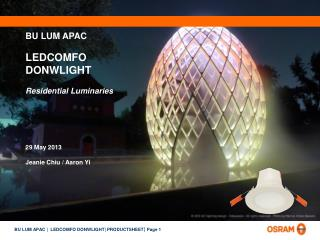 BU LUM APAC LEDCOMFO  DONWLIGHT Residential Luminaries 29 May  2013 Jeanie Chiu / Aaron Yi