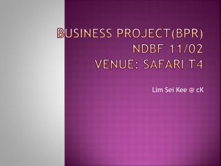 BUSINESS  PROJECT (BPR) NDBF  11/02 Venue:  SAFARI  T4