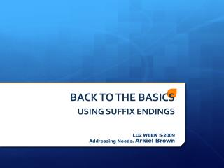 BACK TO THE BASICS USING SUFFIX ENDINGS