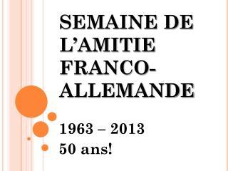 SEMAINE DE L'AMITIE  FRANCO-ALLEMANDE