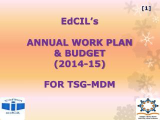 EdCIL's ANNUAL WORK PLAN  & BUDGET  ( 2014-15) FOR TSG-MDM