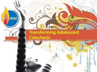 Transforming Adolescent Catechesis