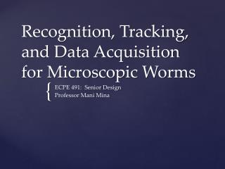 Recognition, Tracking, and Data Acquisition for Microscopic Worms
