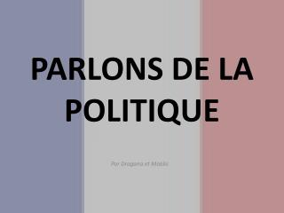 PARLONS DE LA POLITIQUE