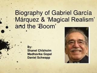 Biography of Gabriel  García Márquez  &  'Magical Realism'  and the 'Boom'