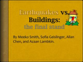 Earthquakes  vs. Buildings:  the final stand