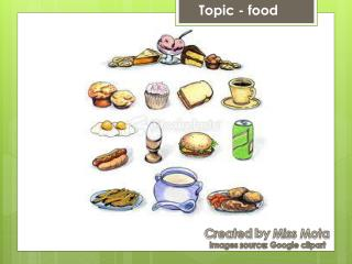 Topic -  food
