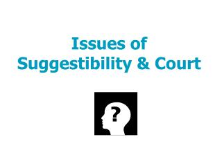 Issues of Suggestibility & Court