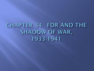 Chapter 34:  FDR and the shadow of War, 1933-1941