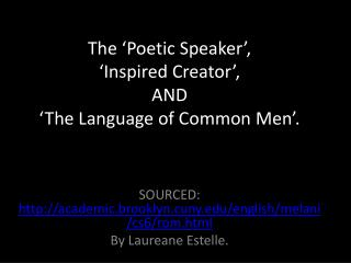 The 'Poetic Speaker', 'Inspired Creator', AND 'The Language of Common Men'.