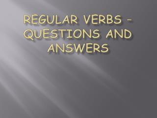 Regular Verbs – Questions and answers