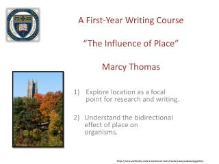 """A First-Year Writing Course """"The Influence of Place"""" Marcy Thomas"""