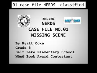 2011-2012 NERDS CASE FILE NO.01 MISSING SCENE