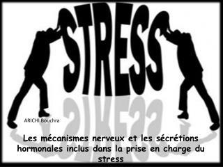 Les mécanismes nerveux et les sécrétions hormonales inclus dans la prise en charge du stress