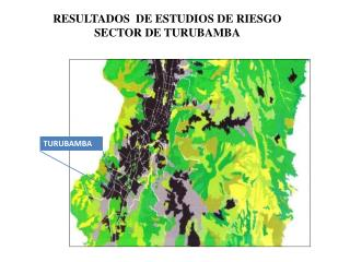RESULTADOS  DE ESTUDIOS DE RIESGO SECTOR DE TURUBAMBA